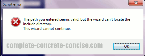 The path you entered seems valid, but the wizard can't locate the include directory. The wizard cannot continue.